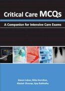 Lobaz, Steven, Hamilton, Mika, Glossop, Alastair, Raithatha, Ajay - Critical Care Mcqs: A Companion for Intensive Care Exams - 9781903378991 - V9781903378991