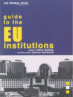 Rohan Bolton (Editor) - The Federal Trust Guide to the EU Institutions (Federal Trust Series) - 9781903403099 - KHS1024968