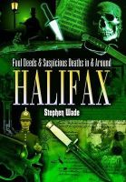 Wade, Stephen - Foul Deeds and Suspicious Deaths in and Around Halifax - 9781903425459 - V9781903425459
