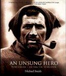 Smith, Michael - An Unsung Hero: Tom Crean, Antarctic Survivor - 9781903464090 - KEX0278402