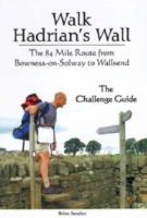Brian Smailes - Walk Hadrian's Wall: The 84 Mile Route from Bowness-on-Solway to Wallsend - The Challenge Guide - 9781903568408 - V9781903568408