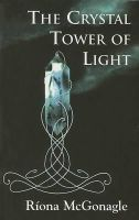 McGonagle, Riona - The Crystal Tower of Light - 9781903631348 - 9781903631348