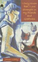 James Liddy - I Only Know That I Love Strength In My Friends And Greatness - 9781903631447 - 9781903631447
