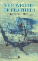 Mills, Geraldine - The Weight of Feathers - 9781903631683 - KEX0298083