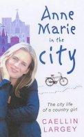 Largey, Caelinn - Anne-Marie in the City - 9781903650028 - KRF0017823