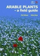 Wilson, Phil; Woods, Robin; King, Miles - Arable Plants - 9781903657027 - V9781903657027