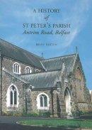 Brian Barton - A History of St Peter's Parish, Antrim Road, Belfast 1900-2009 - 9781903688458 - KEX0294215