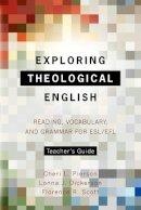 Pierson, Cheri L, Dickerson, Lonna J, Scott, Florence R - Exploring Theological English Teacher's Guide: Reading, Vocabulary, and Grammar for ESL/EFL - 9781903689417 - V9781903689417