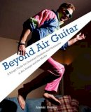Gordon, Alastair - Beyond Air Guitar: A Rough Guide for Students in Art, Design and the Media - 9781903689547 - V9781903689547