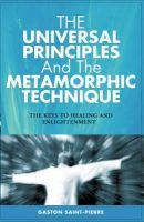 Saint-Pierre, Gaston - The Universal Principles and the Metamorphic Technique - 9781903816608 - V9781903816608