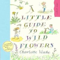 Voake, Charlotte - A Little Guide to Wild Flowers (Eden Project) - 9781903919118 - 9781903919118