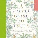 Voake, Charlotte - Little Guide to Trees - 9781903919828 - V9781903919828