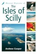 Cooper, Andrew - Secret Nature of the Isles of Scilly - 9781903998519 - V9781903998519