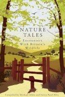 Allen, Michael, Patel Ellis, Sonya - Nature Tales: Encounters with Britain's Wildlife - 9781904027942 - V9781904027942