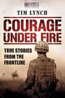 Tim Lynch - Courage Under Fire: True Stories from the Frontline - 9781904027959 - KRA0008006