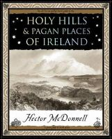 Hector McDonnell - HOLY HILLS & PAGAN PLACES OF IRELAN - 9781904263623 - V9781904263623