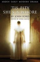John Ford - 'Tis Pity She's A Whore (Arden Early Modern Drama) - 9781904271505 - V9781904271505