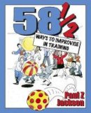 Jackson, Paul Z. - 58 1/2 Ways to Improvise in Training: Improvisation Games and Activities for Workshops, Courses and Team Meetings - 9781904424147 - V9781904424147