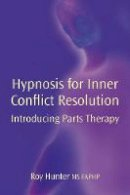 Roy Hunter - Hypnosis for Inner Conflict Resolution: Introducing Parts Therapy - 9781904424604 - V9781904424604