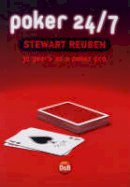 Stewart Reuben - Poker 24/7: 35 Years as a Poker Pro - 9781904468165 - KIN0031723
