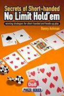 Danny Ashman - Secrets of Short-Handed No Limit Hold'em: Winning Strategies for Short-Handed and Heads Up Play - 9781904468417 - V9781904468417