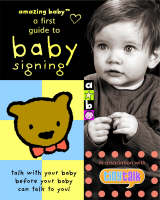 Katie Mayne, Andrew Coombs - A First Guide to Baby Signing (Amazing Baby) - 9781904513209 - V9781904513209