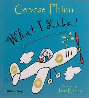 Phinn, Gervase - What I Like!: Poems for the Very Young (Poetry S.) - 9781904550129 - V9781904550129