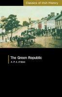 O'Gara, A.P.A. - The Green Republic:  A Visit To South Tyrone - 9781904558231 - 9781904558231