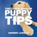 Langley, Andrew - The Little Book of Puppy Tips - 9781904573623 - V9781904573623