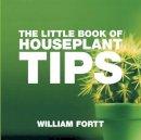 Fortt, William - The Little Book of Houseplant Tips - 9781904573951 - V9781904573951