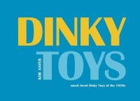 Kim Sayer - Dinky Toys: much loved Dinky Toys of the 1950s - 9781904587491 - V9781904587491