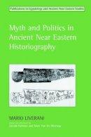 Liverani, Mario - Myth and Politics in Ancient Near Eastern Historiography - 9781904768043 - V9781904768043