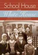 Barry, Sharon - School House to White House: The Education of the Presidents - 9781904832430 - V9781904832430
