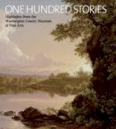 Elizabeth Johns, Sarah Cantor, Margaret Dameron, Alan Fern, Mary L. Pixley, Angela S. George - One Hundred Stories: Highlights from the Washington County Museum of Fine Arts - 9781904832546 - V9781904832546