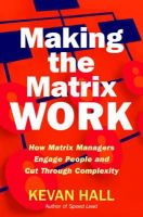 Hall, Kevan - Making the Matrix Work: How Matrix Managers Engage People and Cut Through Complexity - 9781904838425 - V9781904838425