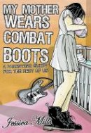 Mills, Jessica - My Mother Wears Combat Boots - 9781904859727 - V9781904859727