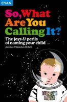 Alex Lee, Brendon Moffet - So, What Are You Calling It?: The Joys and Perils of Naming Your Child - 9781904879398 - KNW0010524