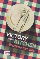 N/A - Victory is in the Kitchen: Wartime Recipes - 9781904897460 - V9781904897460