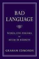 Graham Edmonds - Bad Language: Words and Phrases to Avoid in Business - 9781904915355 - V9781904915355