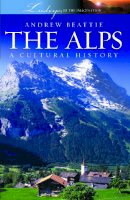Andrew Beattie - The Alps: A Cultural History (Landscapes of the Imagination) - 9781904955245 - V9781904955245
