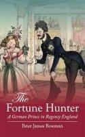Peter James Bowman - The Fortune Hunter: A German Prince in Regency England - 9781904955719 - V9781904955719