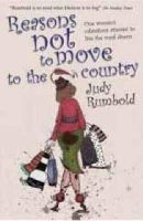 Rumbold, Judy - Reasons Not to Move to the Country - 9781904977933 - V9781904977933