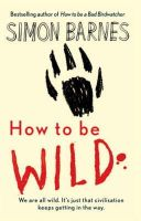 Barnes, Simon - How to be Wild - 9781904977971 - V9781904977971