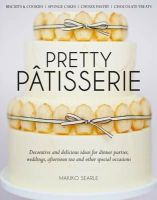 Searle, Makiko - Pretty Patisserie: Decorative and Delicious Ideas for Dinner Parties, Weddings, Afternoon Tea and Other Special Occasions - 9781905113392 - V9781905113392