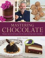 Tilling, Mark - Mastering Chocolate: Recipes, Tips and Techniques from the Award-Winning Master Chocolatier - 9781905113569 - V9781905113569