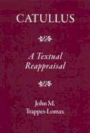 Trappes-Lomax, J. M., Trappes-Lomax, J. M. - Catullus: A Textual Reappraisal - 9781905125159 - V9781905125159