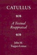 Trappes-Lomax, J. M., Trappes-Lomax, J. M. - Catullus: A Textual Reappraisal - 9781905125159 - V9781905125159