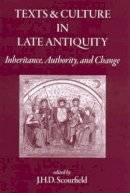 J. H. D. Scourfield (Ed) - Texts and Culture in Late Antiquity: Inheritance, Authority, and Change - 9781905125173 - V9781905125173