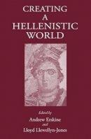 Erskine, Andrew; Llewellyn-Jones, Lloyd - Creating a Hellenistic World - 9781905125432 - V9781905125432