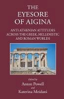 Powell, Anton - 'The Eyesore of Aigina': Anti-Athenian Attitudes across the Greek, Hellenistic and Roman Worlds - 9781905125593 - V9781905125593